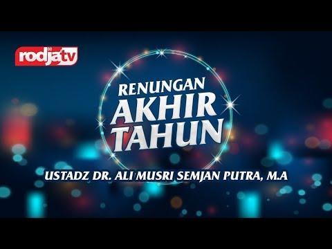 Ceramah Agama Islam: Renungan Akhir Tahun(Ustadz Dr.Ali Musri Semjan Putra,M.A)