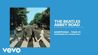 The Beatles - Something (Take 39 / Instrumental / Strings Only / Audio)