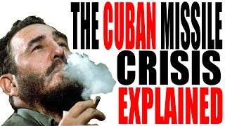 The Cuban Missile Crisis Explained