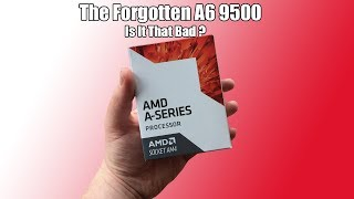 The APU That Nobody Reviewed - The AMD A6 9500