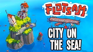 Building a Traffic Free City on the High Seas in Flotsam!