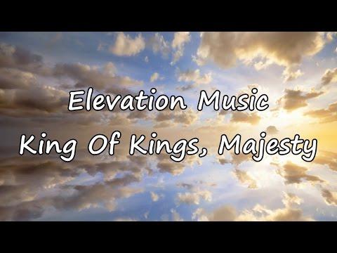 Elevation Music - King Of Kings, Majesty [with lyrics]