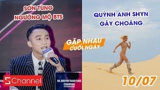Sơn Tùng ngưỡng mộ đặc biệt BTS | Dân mạng choáng với Quỳnh Anh Shyn - GNCN 10/7