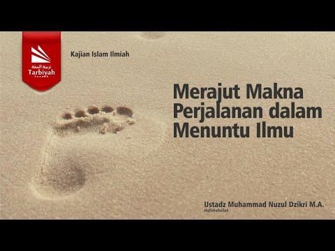 Merajut Makna Perjalanan Orang2 Shaleh Dlm Menuntut Ilmu - Ustadz Muhammad Nuzul Dzikri, Lc