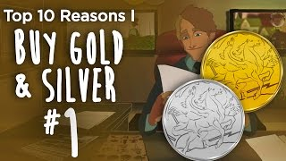Top 10 Reasons I Buy Gold & Silver (#1) The NUMBER ONE Reason Is Simple...