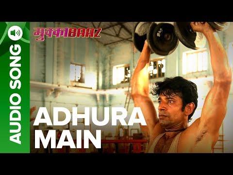 Adhura  Main – Full Audio Song | Mukkabaaz  | Vineet & Zoya  Anurag Kashyap