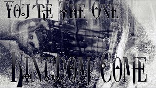 Watch Kingdom Come Youre The One video