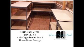 SP/CL:  Organize w/BRE -  Attic Organization (V3-Pt2) Home Decor Storagetter and Purging