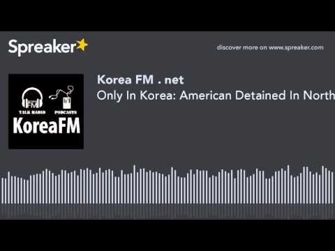 Only In Korea: American Detained In North Korea & Return Of Korean Gift Sets