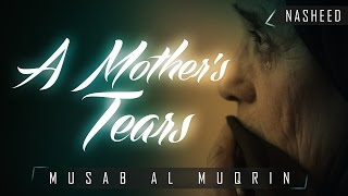A Mother's Tears ᴴᴰ ┇ Emotional Nasheed ┇ by Musab Al Muqrin ┇ TDR Production ┇