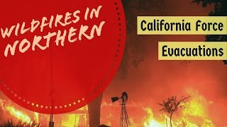 WARNING - Wildfires in Northern and Central California Force Evacuations