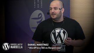 WordPress NO es Responsive - Daniel Martínez - WordPress Meetup Marbella