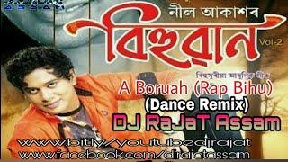 A Boruah Rap Bihu Remix   Dance Mix   Bihu Special   DJ RaJaT Assam   Neel Akash   Kussum Koilash