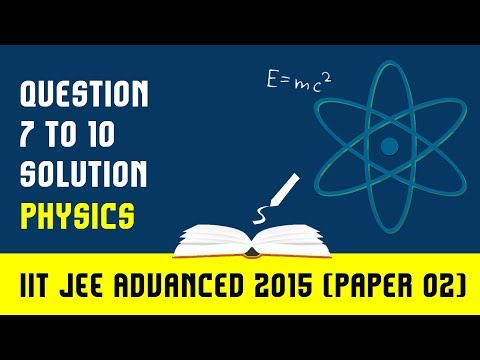 IIT JEE-2015: IIT- JEE Advanced Physics Paper 2(Solutions for (7-10))