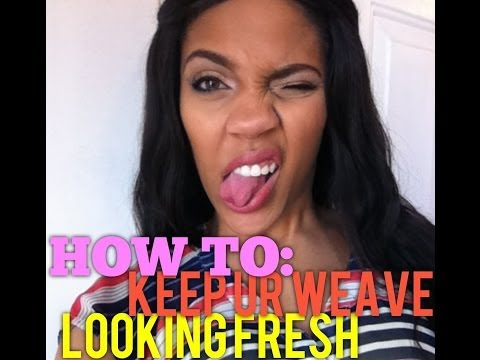 How to: keep your weave looking fresh
