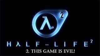 Half - Life 2 - Episode 2 - This Game is Evil!