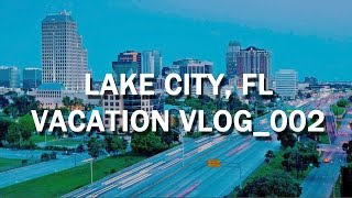 Vlog_004 Lake CIty, FL