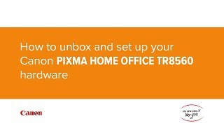 02. How to unbox and set up your Canon PIXMA HOME OFFICE TR8560 hardware