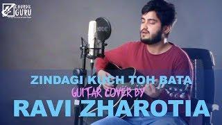 Zindagi Kuch Toh Bata | Unplugged Guitar Cover by Ravi Zharotia | Chordsguru