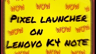 pixel Launcher on lenovo k4 Note see how it works