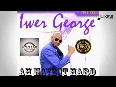 Iwer George   Ah Have It Hard '2016 Soca' Trinidad