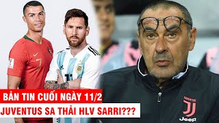 BẢN TIN CUỐI NGÀY 11/2 | Barca tiết lộ Messi có thể là đồng đội CR7 - Juventus sa thải HLV Sarri???