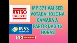 URGÊNTE:MP DO NOVO PENTE FINO DO INSS VAI SER VOTADA HOJE CA CÂMARA DOS DEPUTADOS