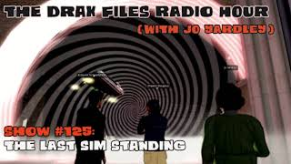 The Drax Files Radio Hour with Jo Yardley Show #125: The last sim standing