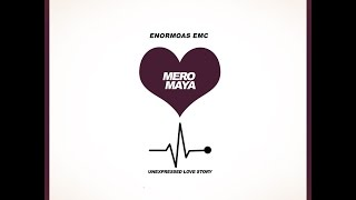 Enormoas Emc - Mero Maya ( Prod by Prajna )