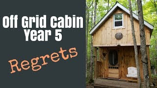 Off Grid Cabin Year 5: Regrets!