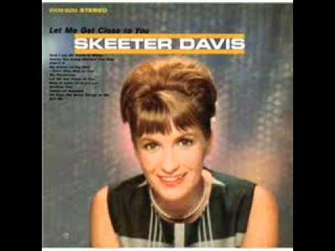 Skeeter Davis - Let Me Get Close To You