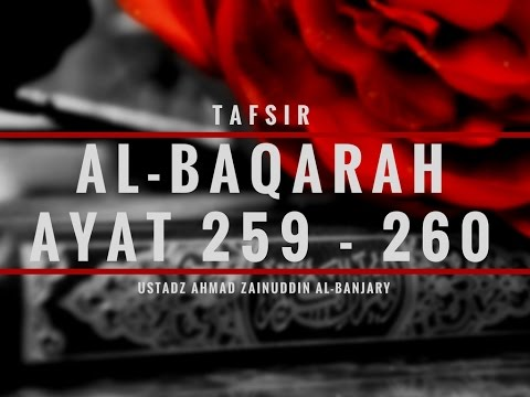Tafsir Surah Al-Baqarah Ayat 259-260 - Ustadz Ahmad Zainuddin, Lc