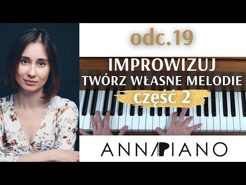 Nauka Gry Na Pianinie, Odc.19  Jak Improwizować, Tworzyć Własne Melodie, Cz.2  I Anna Piano