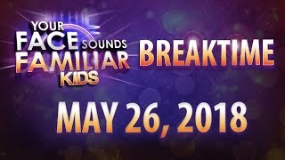 Your Face Sounds Familiar Kids Breaktime - May 26, 2018