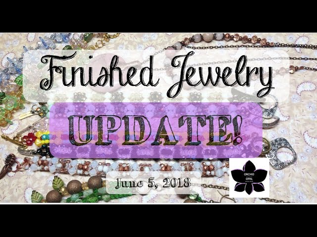 Beading and Finished Jewelry Update!!! 6.5.18
