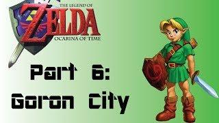 The Legend of Zelda: Ocarina of Time: Part 6: Goron City