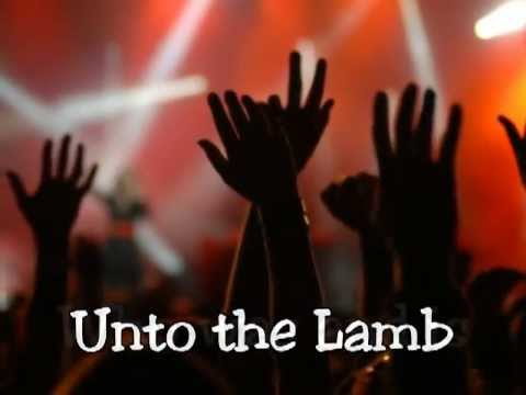Christ For The Nations - Unto The Lamb