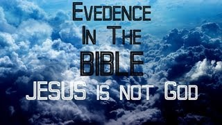 EVIDENCE IN THE BIBLE|| JESUS IS NOT GOD