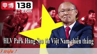 HLV Park Hang Seo tin Việt Nam sẽ thắng Malaysia | MU bão chấn thương đấu Liverpool | 15-12-2018