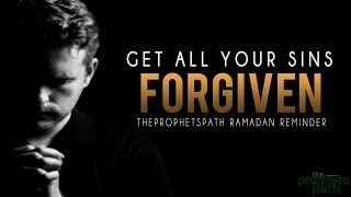 Get All Your Sins Forgiven- Powerful Ramadan Reminder