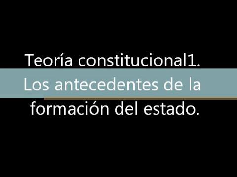 Teoría constitucional1. Los antecedentes de la formación del estado. parte 1