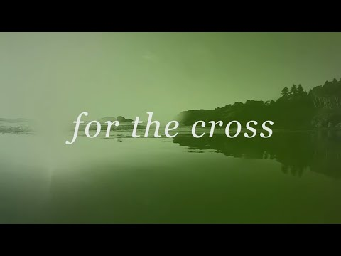 For The Cross // Brian Johnson, Jenn Johnson, & Bethel Music // Tides Official Lyric Video