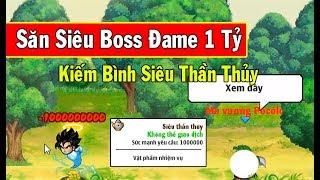 Ngọc Rồng Online - Săn Siêu Boss Đame 1 tỷ HP...Kiếm Bình Siêu Thần Thủy Uống Lên 70 Tỷ Sức Mạnh !!!