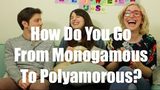 How Do You Go From Monogamous To Polyamorous? / Just Between Us