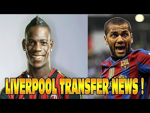 LIVERPOOL TRANSFER NEWS! Balotelli Dani Alves Bony Moreno & more