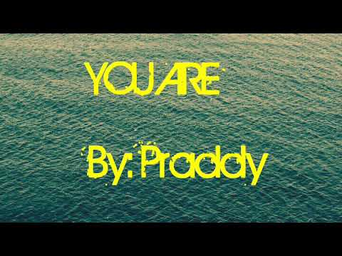 You Are -Praddy