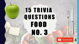 15 Trivia Questions (Food) No. 3