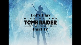 Rise of The Tomb Raider part 17, The Geothermal Valley
