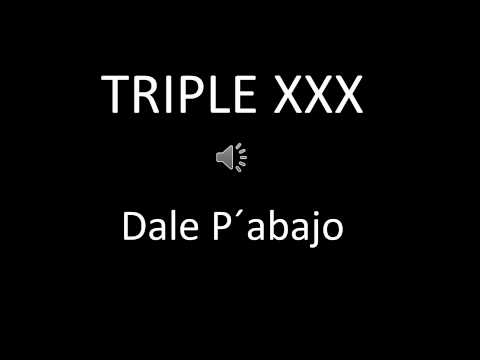 Triple XXX - Dale P´abajo