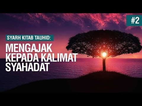 Mengajak Kepada Kalimat Syahadat (2018/01/04) - Ustadz Khairulullah Anwar Luthfi, Lc